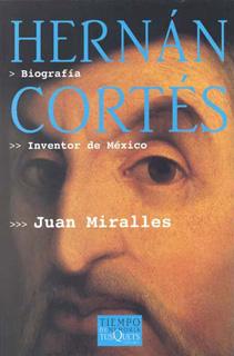 HERNAN CORTES: INVENTOR DE MEXICO