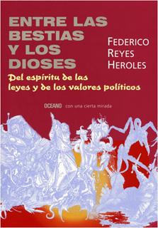 ENTRE LAS BESTIAS Y LOS DIOSES: DEL ESPIRITU DE LAS LEYES Y VALORES...