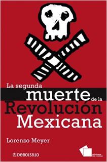 LA SEGUNDA MUERTE DE LA REVOLUCION MEXICANA