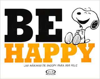 BE HAPPY: LAS MAXIMAS DE SNOOPY PARA SER FELIZ