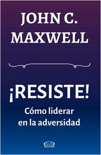 ¡RESISTE! COMO LIDERAR EN LA ADVERSIDAD