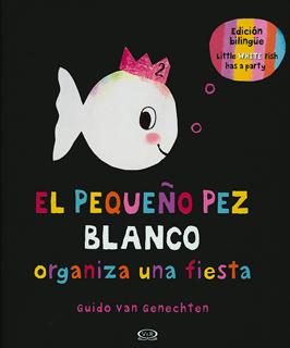 EL PEQUEÑO PEZ BLANCO ORGANIZA UNA FIESTA (BILINGUE)