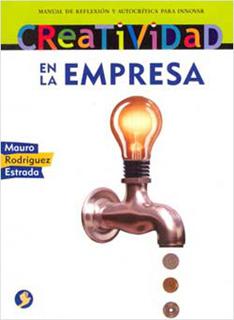 CREATIVIDAD EN LA EMPRESA: MANUAL DE REFLEXION Y...